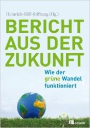 Bericht aus der Zukunft. Wie der grüne Wandel funktioniert