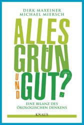 """Dirk Maxeiner, Michael Miersch: """"Alles Grün und Gut? Eine Bilanz des ökologischen Denkens"""""""
